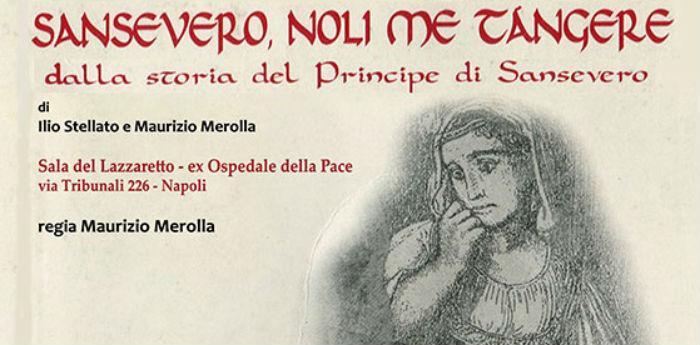 Locandina dello spettacolo Sansevero, noli me tàngere all'ex ospedale della Pace di Napoli