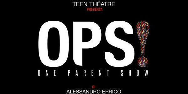 Locandina dello spettacolo OPS One Parent Show al Teatro Interno 5