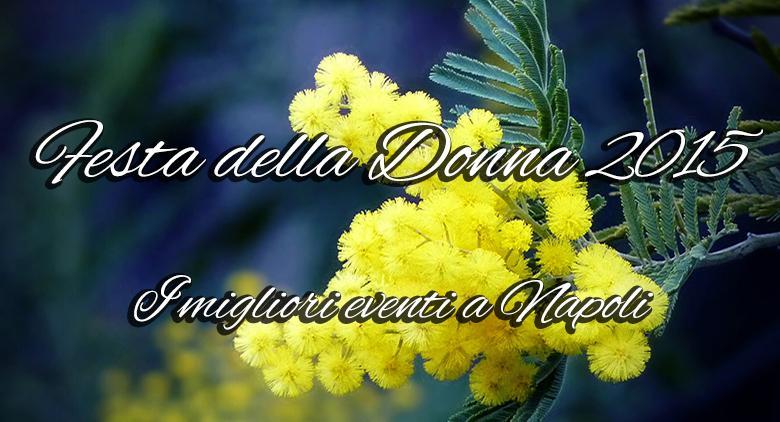 I migliori eventi per la Festa della Donna 2015 a Napoli