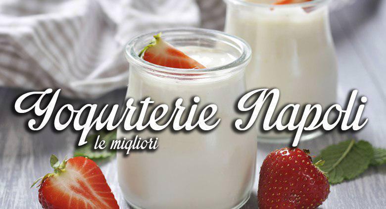 Migliori Yogurterie a Napoli: 3 imperdibili consigli