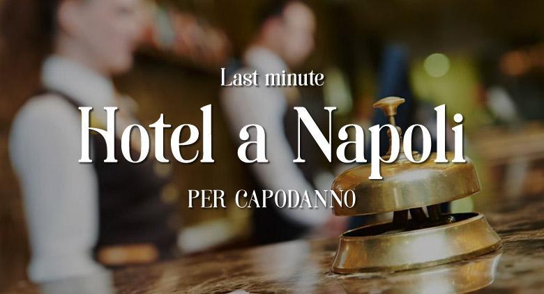 Le migliori offerte last minute degli hotel a Napoli per il Capodanno 2017