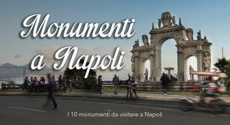 10 monumenti da visitare a napoli da non perdere