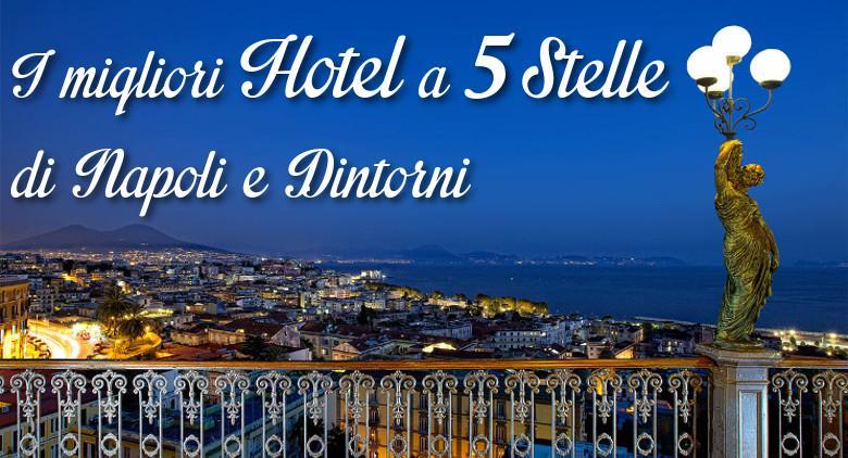 I migliori 10 hotel a 5 stelle di napoli e dintorni