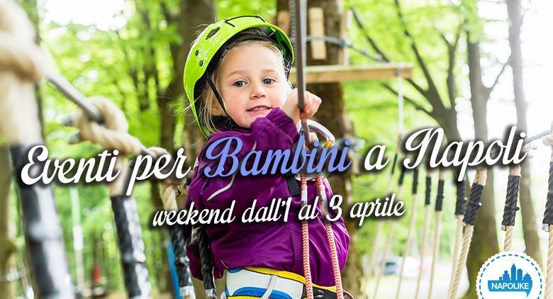 Eventi per bambini a Napoli nel weekend dall'1 al 3 aprile 2016