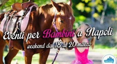Eventi per bambini a Napoli nel weekend dal 18 al 20 marzo 2016