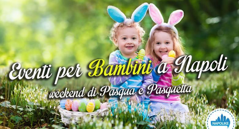 Eventi per bambini a Napoli per Pasqua e Pasquetta 2016