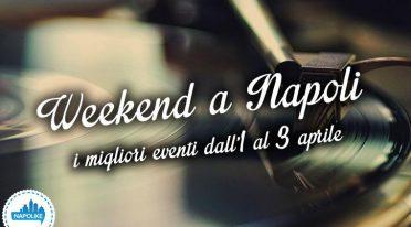 Eventi a Napoli nel weekend dall'1 al 3 aprile 2016
