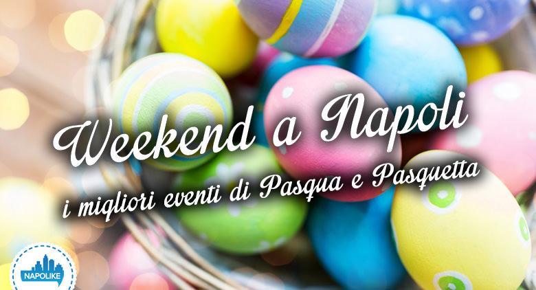 Eventi a Napoli nel weekend di Pasqua e Pasquetta 2016