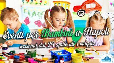 Eventi per bambini a Napoli weekend da 29 a 1 maggio 2016