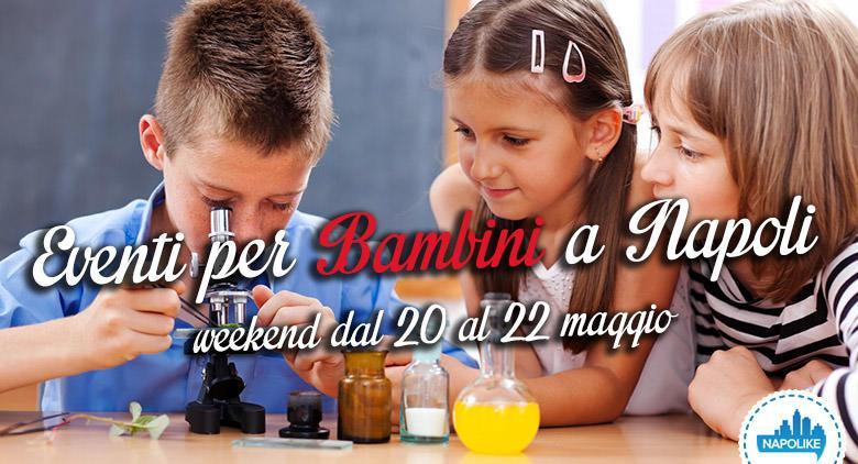 Eventi per bambini a Napoli nel weekend dal 20 al 22 maggio 2016