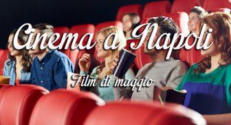 Film di maggio nei cinema di Napoli