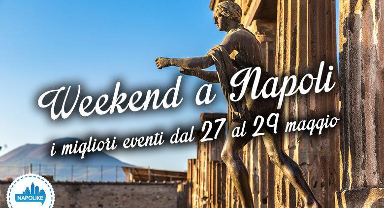 Eventi a Napoli weekend dal 27 al 29 maggio 2016