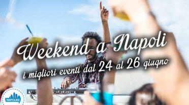Eventi a Napoli weekend dal 24 al 26 giugno 2016
