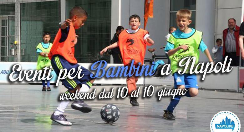 Eventi per bambini a Napoli nel weekend dal 10 al 12 giugno 2016