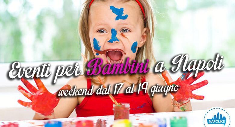 Eventi per bambini a Napoli weekend dal 17 al 19 giugno 2016