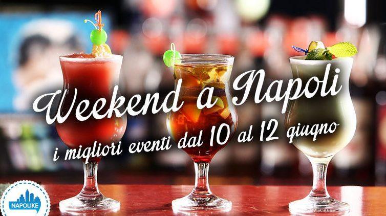 Eventi a Napoli weekend dal 10 al 12 giugno 2016