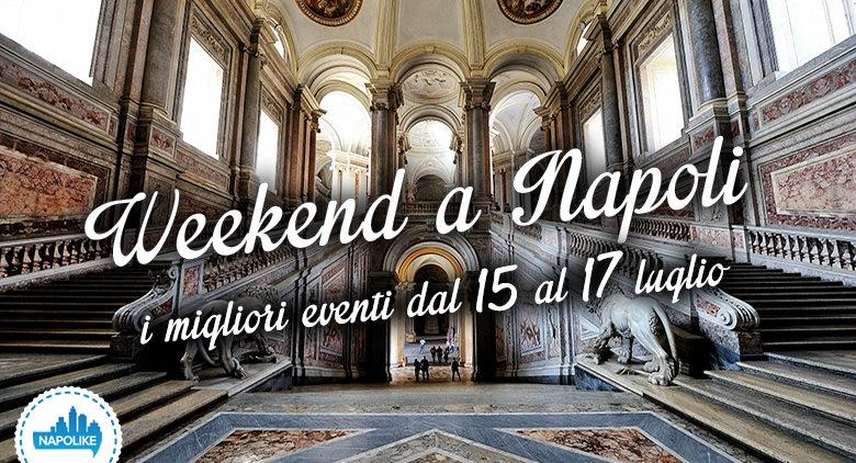 Eventi Napoli weekend dal 15 al 17 luglio 2016