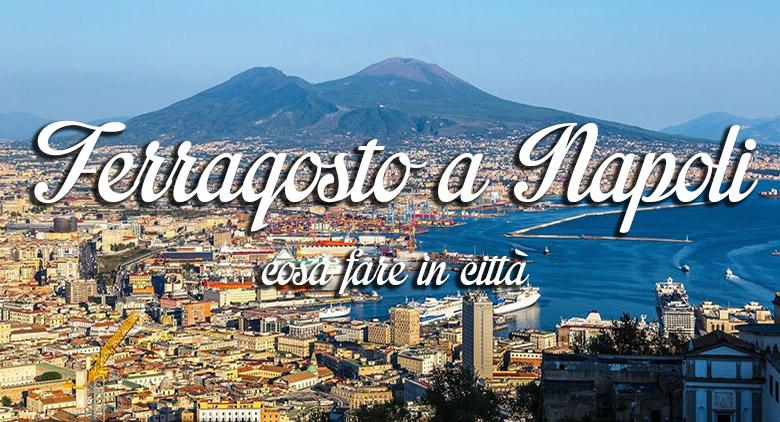 Ferragosto 2016 a Napoli: cosa fare il 15 agosto in città