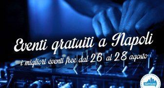 Eventi gratuiti a Napoli nel weekend dal 26 al 28 agosto 2016