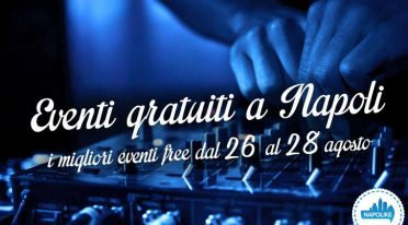 Free events in Naples on weekends from 26 to 28 on August 2016
