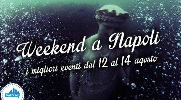 Eventi a Napoli weekend dal 12 al 14 agosto