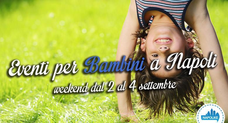 Eventi per bambini a Napoli nel weekend dal 2 al 4 settembre 2016