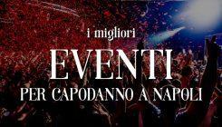 Capodanno 2017 a Napoli: i migliori eventi per viverlo in città