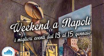 Cosa fare a Napoli nel weekend dal 13 al 15 gennaio 2017