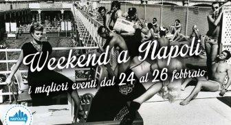 Cosa fare a Napoli nel weekend dal 24 al 26 febbraio 2017