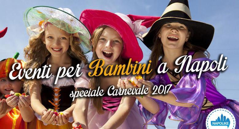 Eventi per bambini a Napoli, speciale Carnevale 2017