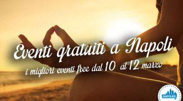 I migliori eventi gratuiti a Napoli nel weekend dal 10 al 12 marzo 2017