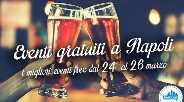 I migliori eventi gratuiti a Napoli nel weekend dal 24 al 26 marzo 2017