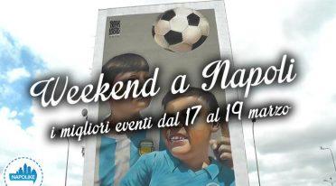 I migliori eventi a Napoli nel weekend dal 17 al 19 marzo 2017