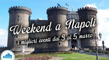 The best events in Naples in the weekend of 3, 4 and 5 in March 2017