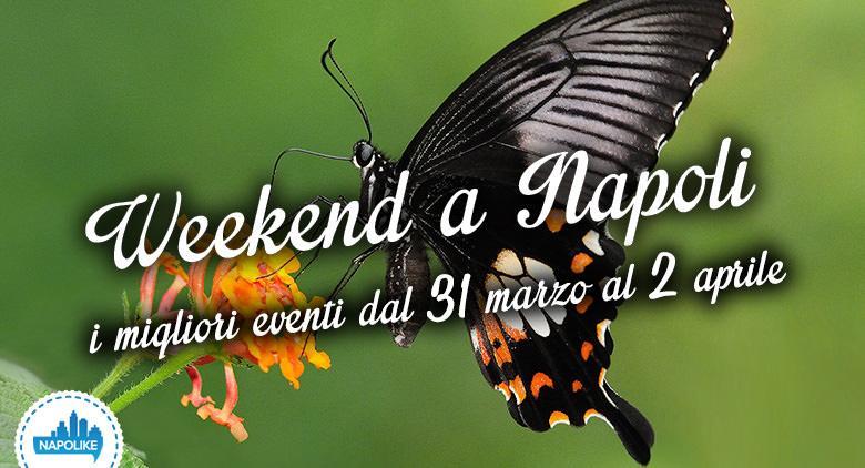 Gli eventi a Napoli nel weekend dal 31 marzo al 2 aprile 2017