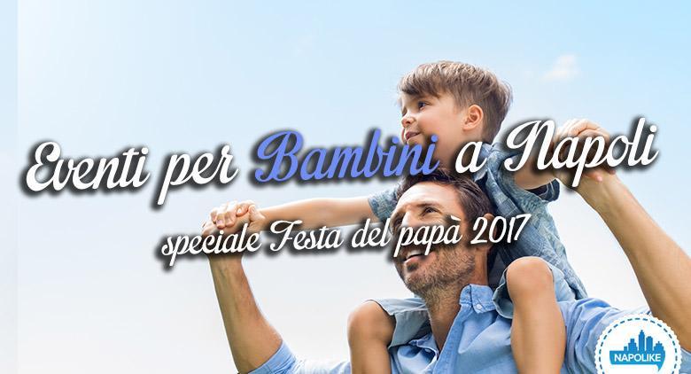 I migliori eventi per bambini a Napoli per la Festa del Papà 2017