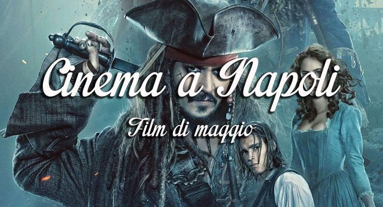 Film al cinema a Napoli a maggio 2017: orari, prezzi e trame