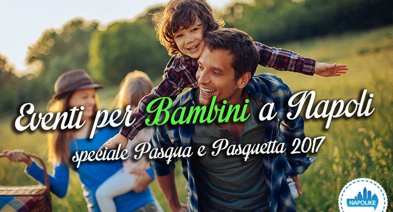 I migliori eventi per bambini a Napoli per Pasqua e Pasquetta 2017