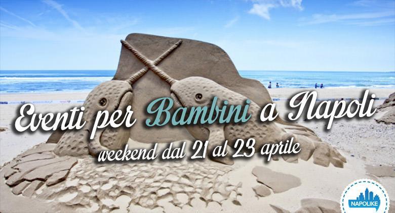 I migliori consigli sugli eventi per bambini a Napoli nel weekend dal 21 al 23 aprile 2017