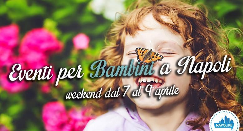 I migliori eventi per bambini a Napoli nel weekend dal 7 al 9 aprile 2017