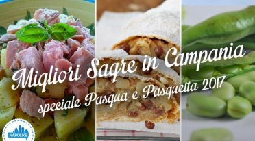 Le migliori sagre in Campania per Pasqua e Pasquetta 2017