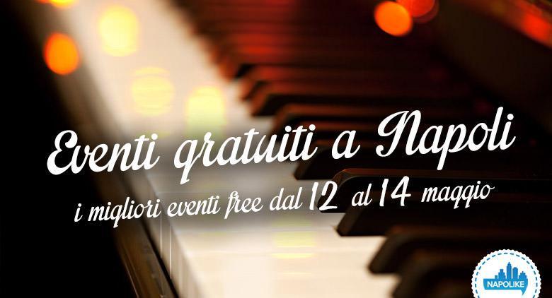 I consigli sugli eventi gratuiti a Napoli nel weekend dal 12 al 14 maggio 2017
