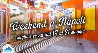 Migliori eventi a Napoli nel weekend del 19, 20 e 21 maggio 2017