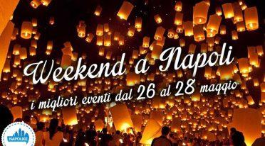 I migliori eventi a Napoli nel nweekend dal 26 al 28 maggio 2017