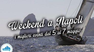 I consigli sugli eventi a Napoli nel weekend del 5, 6 e 7 maggio 2017