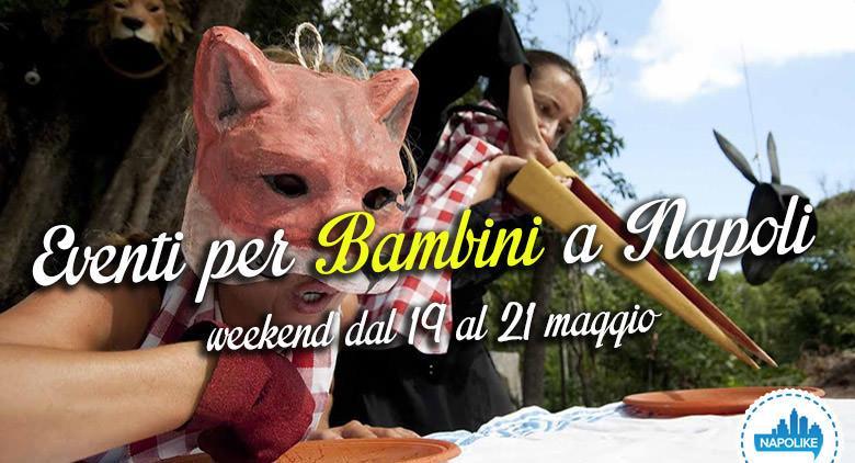 I consigli sugli eventi per bambini a Napoli nel weekend del 19, 20 e 21 maggio 2017