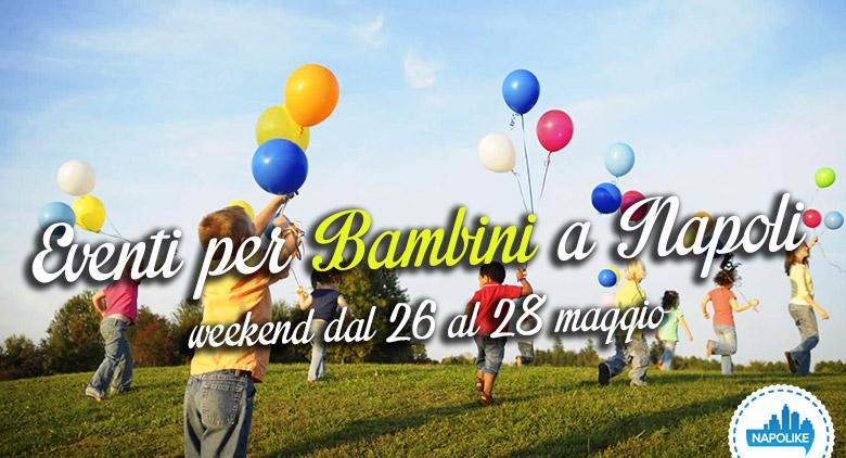 I consigli sugli eventi per bambini a Napoli nel weekend del 26, 27 e 28 maggio 2017