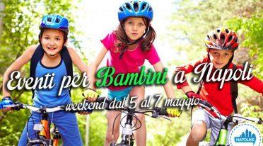 I migliori eventi per bambini a Napoli nel weekend del 5, 6 e 7 maggio 2017