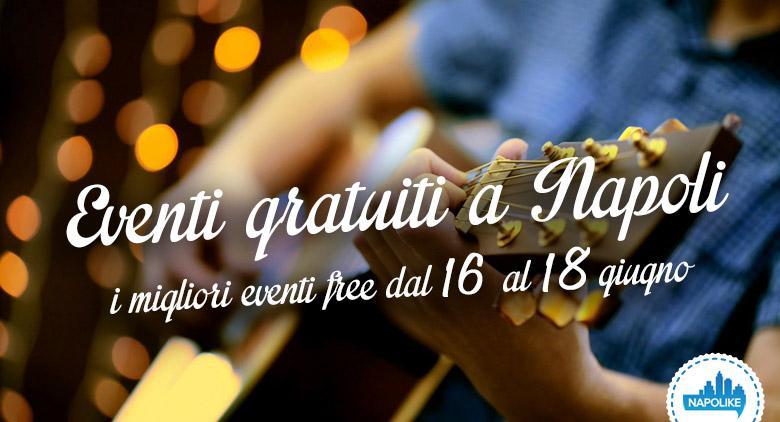 I consigli sugli eventi gratuiti a Napoli nel weekend dal 16 al 18 giugno 2017
