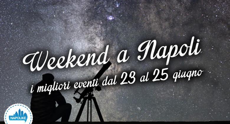 Cosa fare a Napoli nel weekend dal 23 al 25 giugno 2017